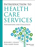 Introduction to Health Care Services: Foundations and Challenges, Healey, Bernard and Evans, Tina M., 1118407938