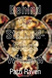 Behind the Stained-Glass Window, Patzi Raven, 1410706788