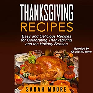 Thanksgiving Recipes: Easy and Delicious Recipes for Celebrating Thanksgiving and the Holiday Season Audiobook