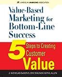 Value-Based Marketing for Bottom-Line Success, J. Nicholas Debonis and Eric Balinski, 0071626425