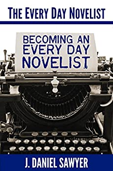 Becoming an Every Day Novelist: Thirty Days from Idea to Publication (The Every Day Novelist Book 2) by [Sawyer, J. Daniel]