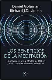 Los beneficios de la meditación: La ciencia demuestra cómo la meditación cambia la mente, el cerebro y el cuerpo (Ensayo)