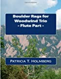 Boulder Rags for Woodwind Trio - Flute Part, Patricia T. Holmberg, 1494814129