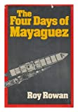 The Four Days of Mayaguez, Roy Rowan, 0393055647