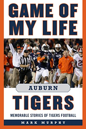 Download for free Game of My Life Auburn Tigers: Memorable Stories of Tigers Football