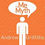 The Me Myth: What Do You Mean It's Not All About Me? | Andrew Mark Griffiths