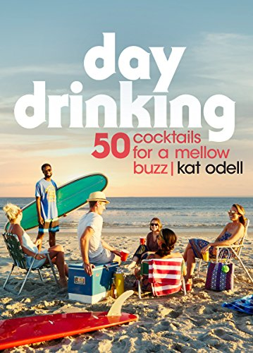 Day Beverage (Day Drinking: 50 Cocktails for a Mellow Buzz)