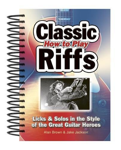 How To Play Classic Riffs: Licks & Solos In The Style Of The Great Guitar Heroes (Easy-to-Use) pdf epub