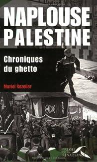 Naplouse, Palestine : chroniques du ghetto par Muriel Rozelier
