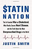 Statin Nation: The Ill-Founded War on Cholesterol, the Truth About the Most Overprescribed Drug in the World, and What Really Causes Heart Disease