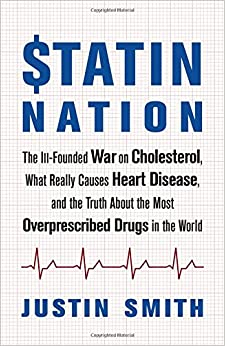 Statin Nation: The Ill-founded War On Cholesterol, The Truth About The Most Overprescribed Drug In The World, And What Really Causes Heart Disease por Justin Smith epub