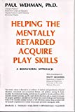 Helping the Mentally Retarded Acquire Play Skills, Paul Wehman, 0398036047
