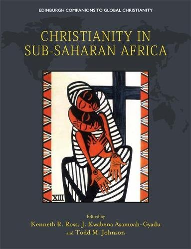 Christianity in Sub-Saharan Africa (Edinburgh Companions to Global Christianity) by Edinburgh University Press