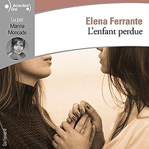 L'enfant perdue (L'amie prodigieuse 4) | Livre audio Auteur(s) : Elena Ferrante Narrateur(s) : Marina Moncade