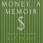 Money: A Memoir: Women, Emotions, and Cash | Liz Perle