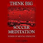 Soccer Meditation: Power of Mental Strength | Oleg Lejnin