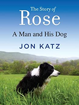 The Story of Rose: A Man and His Dog by [Katz, Jon]
