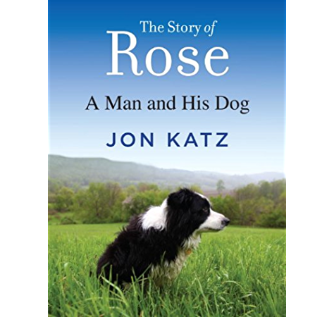 The Story Of Rose A Man And His Dog Kindle Edition By Katz Jon Crafts Hobbies Home Kindle Ebooks Amazon Com