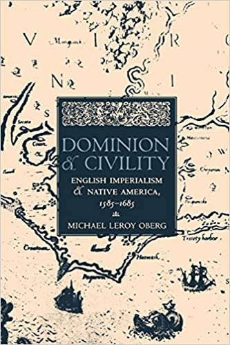 Dominion and Civility: English Imperialism, Native America, and the First  American Frontiers, 1585–1685: Oberg, Michael Leroy: 9780801488832:  Amazon.com: Books