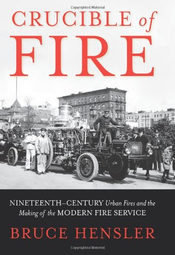 Download Crucible of Fire: Nineteenth-Century Urban Fires and the Making of the Modern Fire Service ebook