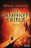 Die Dämonenkriege: Roman (Die Dämonenkriege-Reihe, Band 1)