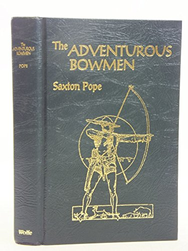 Adventurous Bowmen (Saxton Pope Hunting With The Bow And Arrow)