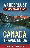 Canada Travel Guide: Wanderlust Canada Travel Guide (Volume 1)