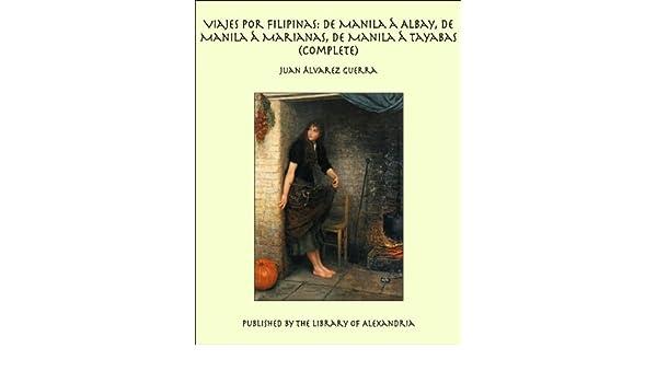 Amazon.com: Viajes por Filipinas: De Manila á Albay, De Manila á Marianas, De Manila á Tayabas (Complete) (Spanish Edition) eBook: Juan &Aacute Guerra, ...
