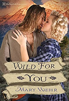 Wild For You (Swiftwater Series Book 2) by [Wehr, Mary]
