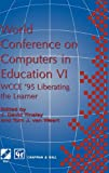 World Conference on Computers in Education 6 : WCCE '95 Liberating the Learner, , 0412626705