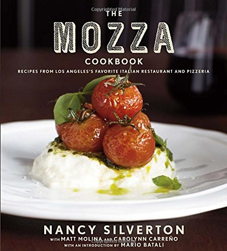 The Mozza Cookbook: Recipes from Los Angeles's Favorite Italian Restaurant and Pizzeria by Nancy Silverton, Matt Molina, Carolynn Carreno