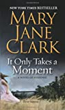 It Only Takes a Moment, Mary Jane Clark, 0061286109