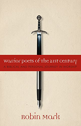 Robin Mark Worship - Warrior Poets of the 21st Century: A Biblical and Personal Journey in Worship