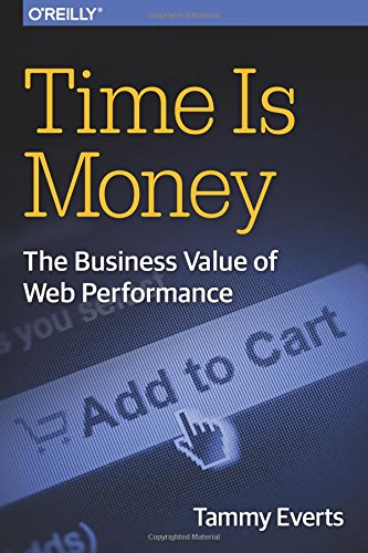 Time Is Money: The Business Value of Web Performance [Everts, Tammy] (Tapa Blanda)