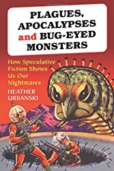 Plagues, Apocalypses and Bug-eyed Monsters: How Speculative Fiction Shows Us Our Nightmares