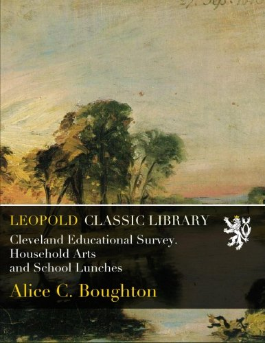 Read Online Cleveland Educational Survey. Household Arts and School Lunches pdf epub