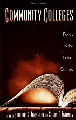 Download Community Colleges: Policy in the Future Context (Educational Policy in the 21st Century) Pdf