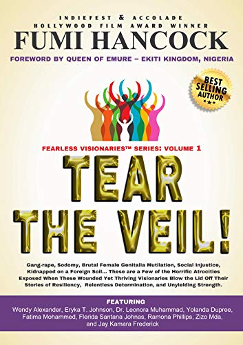 Tear the Veil: 19 Extraordinarily Courageous Women With Dynamic Stories that Will Ignite Your Passion, Turbocharge Your Life Purpose and Refuel Your Destiny ... Impact. (Fearless Visionaries™ Book 1)