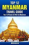 Top 12 Places to Visit in Myanmar - Top 12 Myanmar Travel Guide (Includes Yangon, Bagan, Mandalay, Mount Popa, & More)
