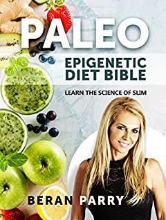 Paleo: The PALEO Epigenetic Diet Bible: Learn the Science of Slim