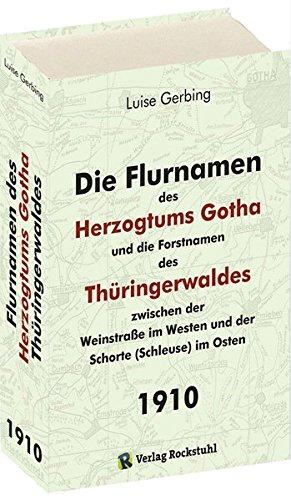 die-flurnamen-des-herzogtums-gotha-und-die-forstnamen-des-thringerwaldes-zwischen-der-weinstrasse-im-westen-und-der-schorte-schleuse-im-osten-band-1-das-buch