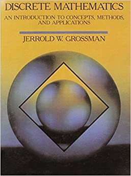 Discrete Mathematics: An Introduction to Concepts, Methods, and Applications by Grossman, Jerrold (1989)