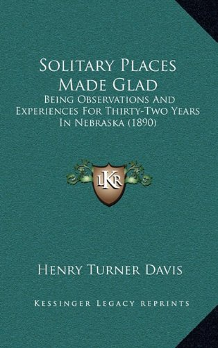 Download Solitary Places Made Glad: Being Observations And Experiences For Thirty-Two Years In Nebraska (1890) PDF