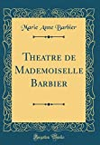 Theatre de Mademoiselle Barbier (Classic Reprint) (French Edition)