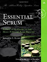 Essential Scrum: A Practical Guide to the Most Popular Agile Process Front Cover