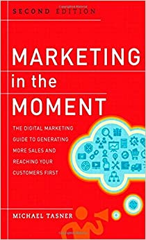 Book Marketing in the Moment: The Digital Marketing Guide to Generating More Sales and Reaching Your Customers First