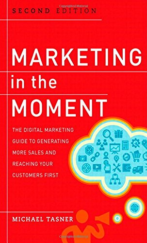 Marketing in the Moment: The Digital Marketing Guide to Generating More Sales and Reaching Your Customers First (2nd Edi