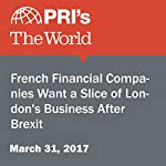 French Financial Companies Want a Slice of London's Business After Brexit | Natalia Rolleston,Christopher Woolf