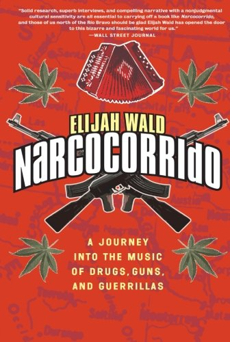 Narcocorrido: A Journey into the Music of Drugs, G…