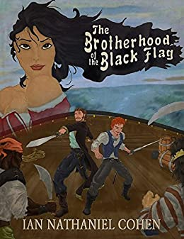 The Brotherhood of the Black Flag: A Novel of the Golden Age of Piracy by [Cohen, Ian Nathaniel]